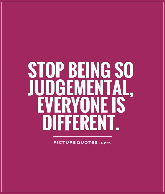 Stop being so judgemental, everyone is different.