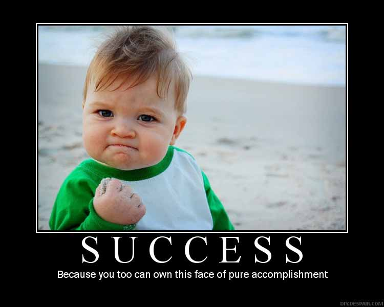 Success – Because you too can own this face or pure accomplishment.