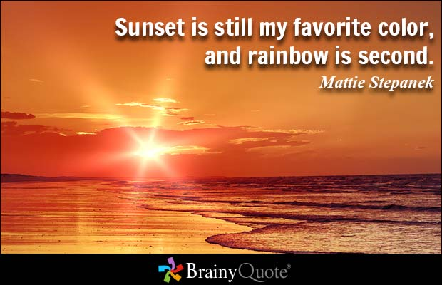 Sunset is still my favorite color, and rainbow is second.  Mattie Stepanek