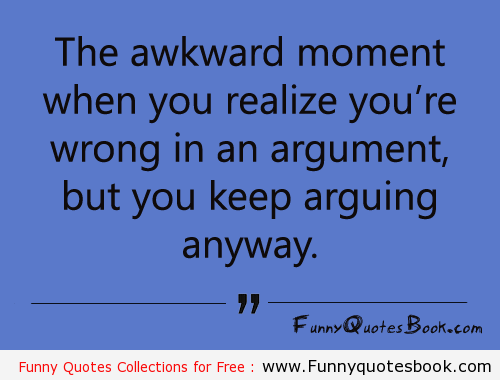That awkward moment when you realize you're dead wrong, but keep arguing anyway