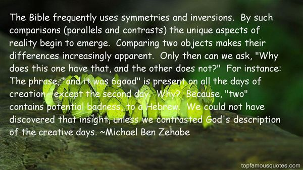 The Bible frequently uses symmetries and inversions. By such comparisons (parallels and contrasts) the unique aspects of reality... Michael Ben Zehabe