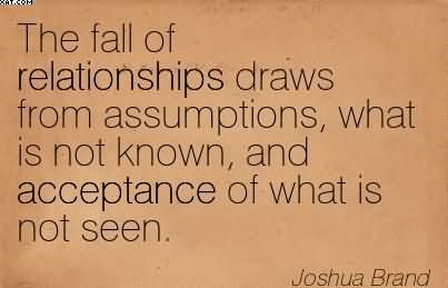 The Fall Of Relationships Draws From Assumptions, What Is Not Known, And Acceptance Of What Is Not Seen. Joshua Brand