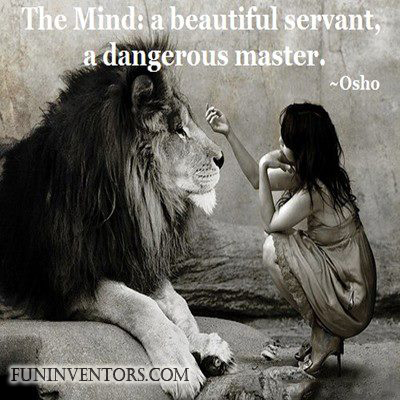 The Mind A beautiful servant, a dangerous master. Osho