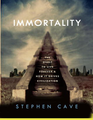 The Quest to Live Forever and How It Drives Civilization. Stephen Cave