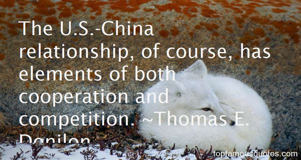 The U.S. China Relationship, Of Course, Has Elements Of Both Cooperation And Competition. Thomas E. Donilon