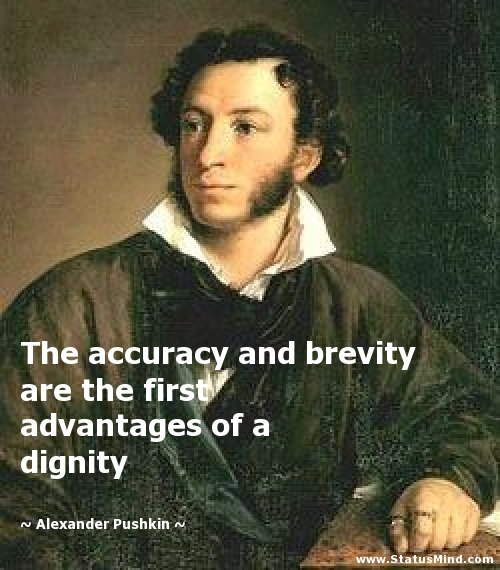 The accuracy and brevity are the first advantages of a dignity. Alexander Pushkin