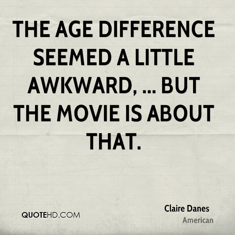 The age difference seemed a little awkward, ... but the movie is about that - Claire Danes