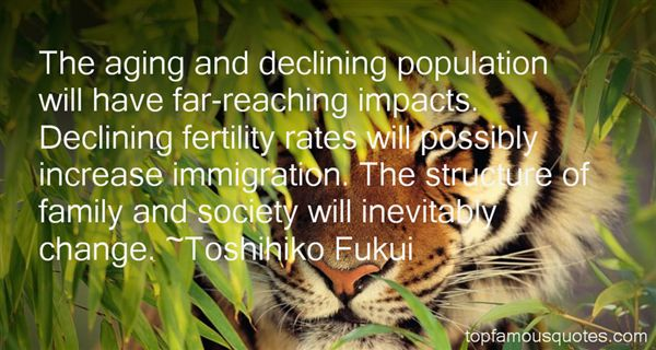 The aging and declining population will have far-reaching impacts. Declining fertility rates will possibly increase immigration. The structure... Toshihiko Fukui