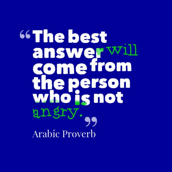 The best answer will come from the person who is not angry