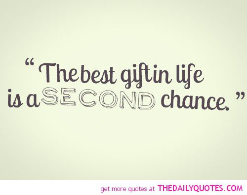 The best gift in life is a second chance. The best gift in life is a second chance
