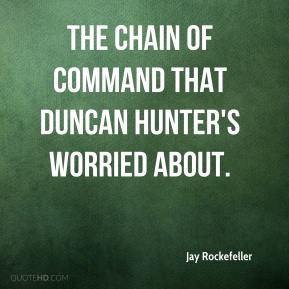The chain of command that Duncan Hunter's worried about. Jay Rockefeller