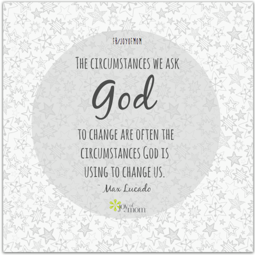 The circumstances we ask God to change are often the circumstances God is using to change us. Max Lucado