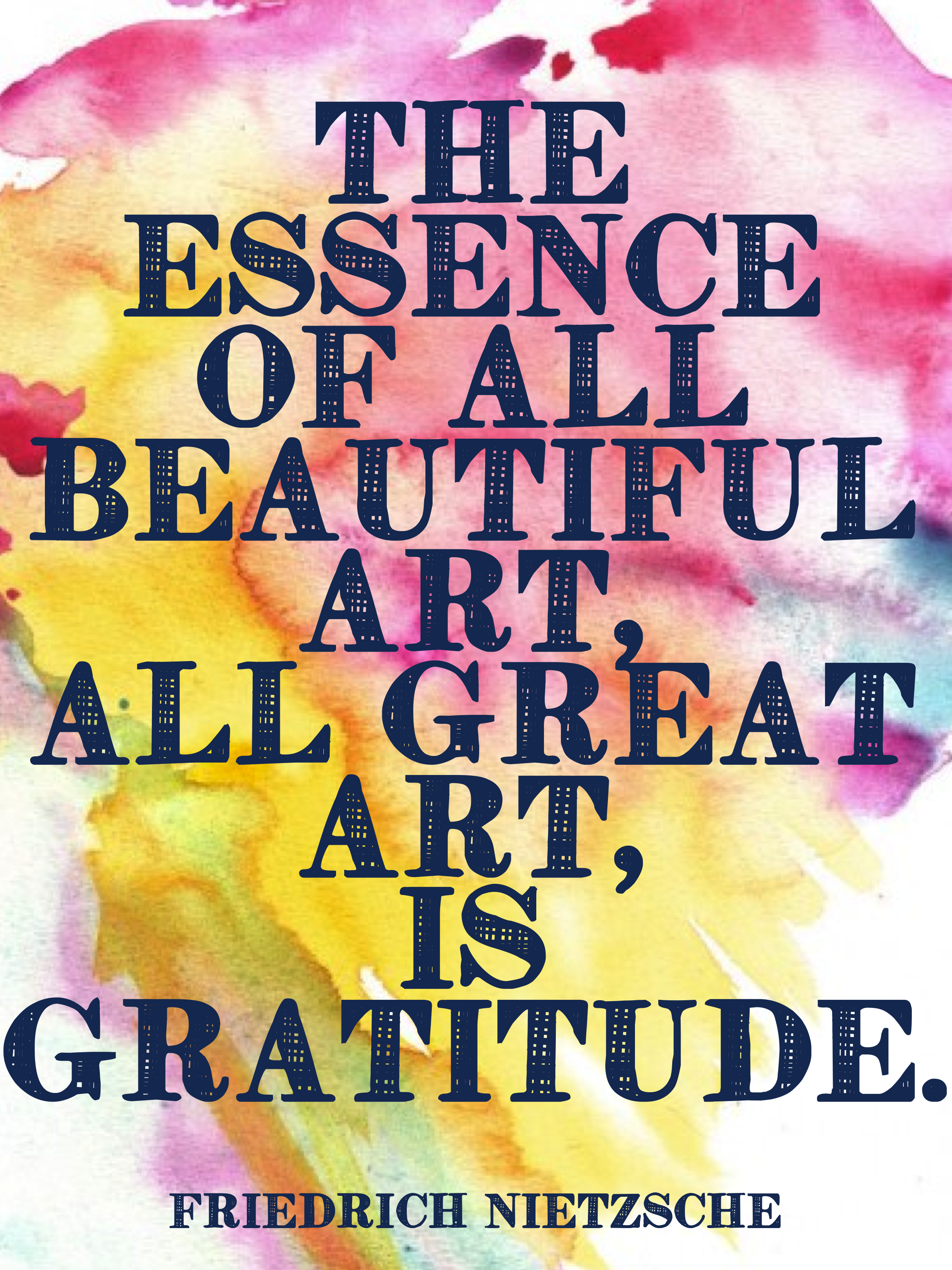 The essence of all beautiful art, all great art is gratitude. Friedrich Nietzsche