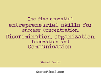The five essential entrepreneurial skills for success Concentration, Discrimination, Organization, Innovation and Communication. Harold S. Geneen