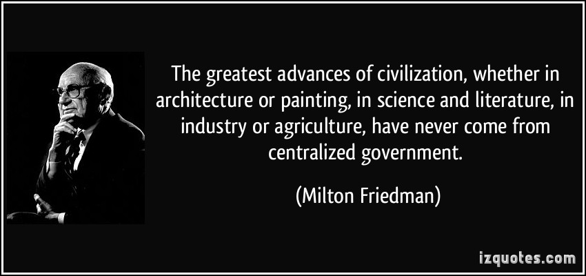 The greatest advances of civilization, whether in architecture or painting, in science and literature, in industry... Milton Friedman
