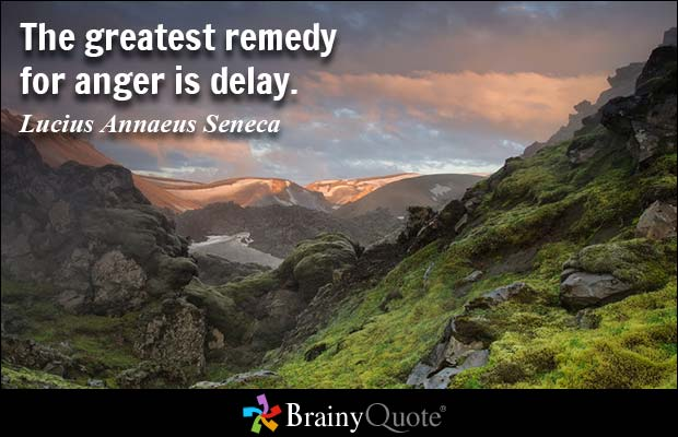 The greatest remedy for anger is delay. Lucius Annaeus Seneca
