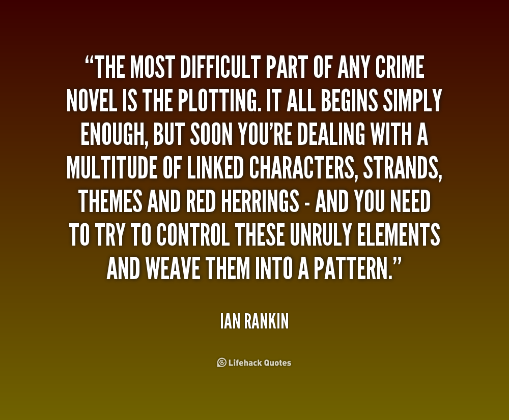 The most difficult part of any crime novel is the plotting. It all begins simply enough, but soon you're dealing with a multitude of linked characters, strands, themes ... Lan Rankin