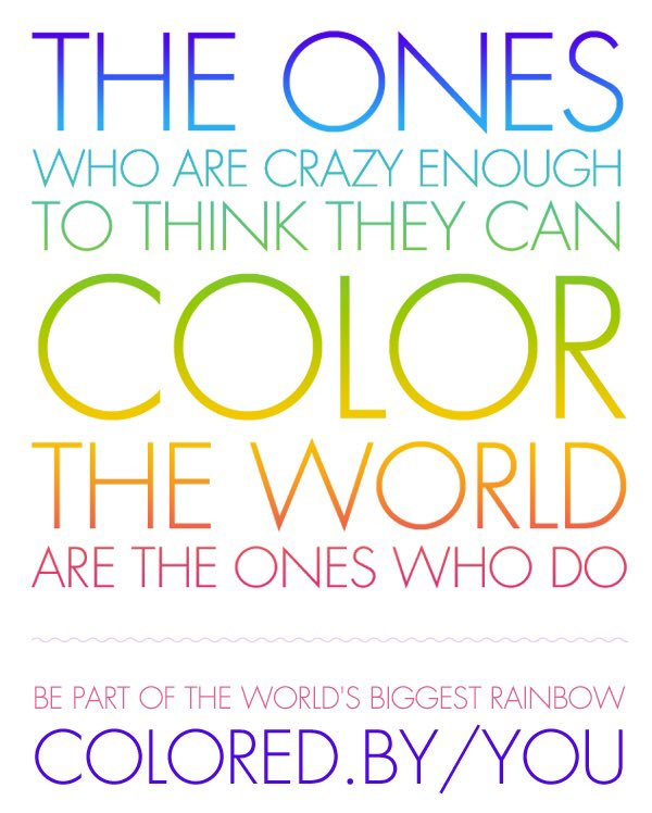 The ones who are crazy enough to think they can color the world are the ones who do. Be part of the world's ....