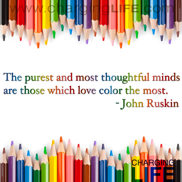 The purest and most thoughtful minds are those which love colour the most. John Ruskin