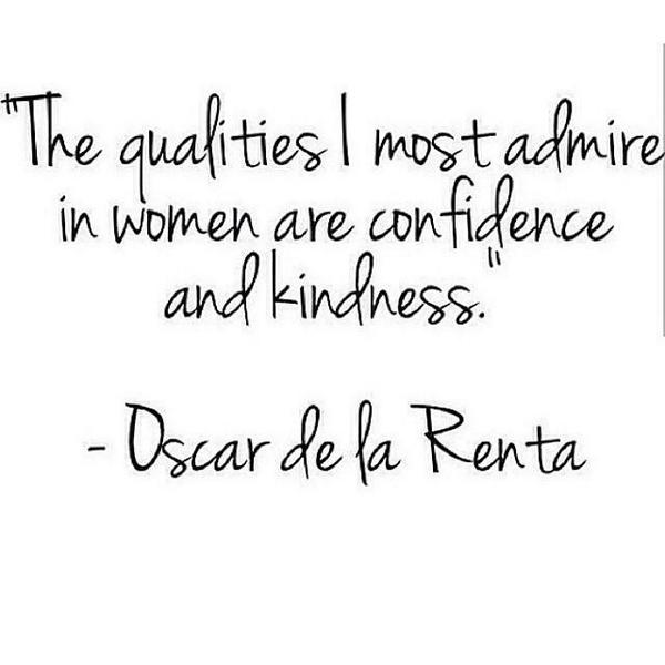 The qualities I most admire in women are confidence and kindness. - Oscar de la Renta