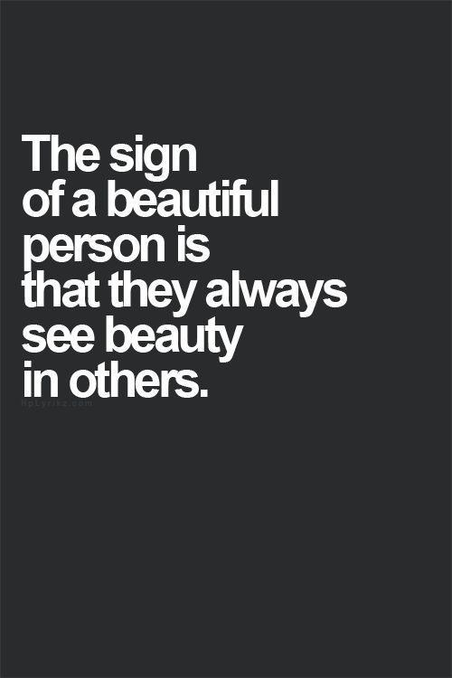 The sign of a beautiful person is that they always see beauty in others