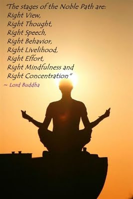 The stages of the Noble Path are Right View, Right Thought, Right Speech, Right Behavior, Right Livelihood, Right Effort, Right Mindfulness and Right ... Buddha