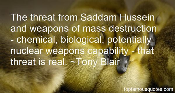The threat from Saddam Hussein and weapons of mass destruction - chemical, biological, potentially nuclear ... Tony Blair