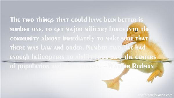 The two things that could have been better is number one, to get major military force into the community almost immediately to make ... Warren Rudman