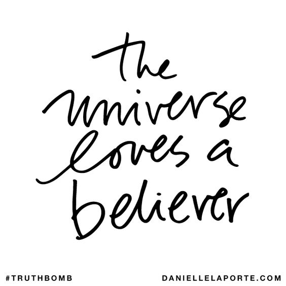The universe loves a believer
