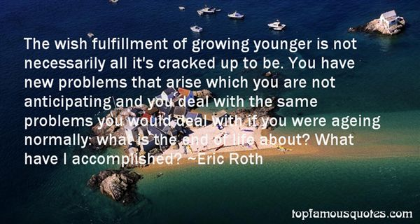 The wish fulfillment of growing younger is not necessarily all it's cracked up to be. You have new problems that... Eric Roth
