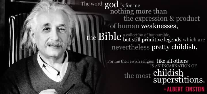 The word God is for me nothing more than the expression and product of human weaknesses, the Bible a collection of honourable, but still ... Albert Einstein
