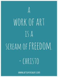 The work of art is a scream of freedom. Christo