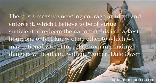 There is a measure needing courage to adopt and enforce it, which I believe to be of virtue sufficient to redeem the nation in this its darkest hour, one only; ... Robert Dale Owen