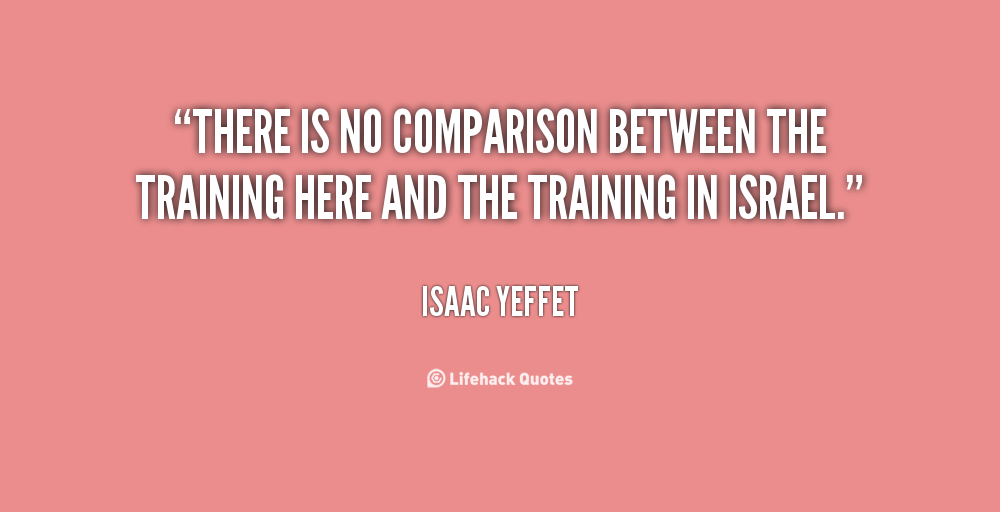 There is no comparison between the training here and the training in Israel. Isaac Yeffet