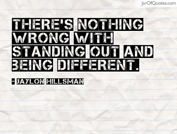 There's NOTHING wrong with standing out and being different. Jaylon Hillsman
