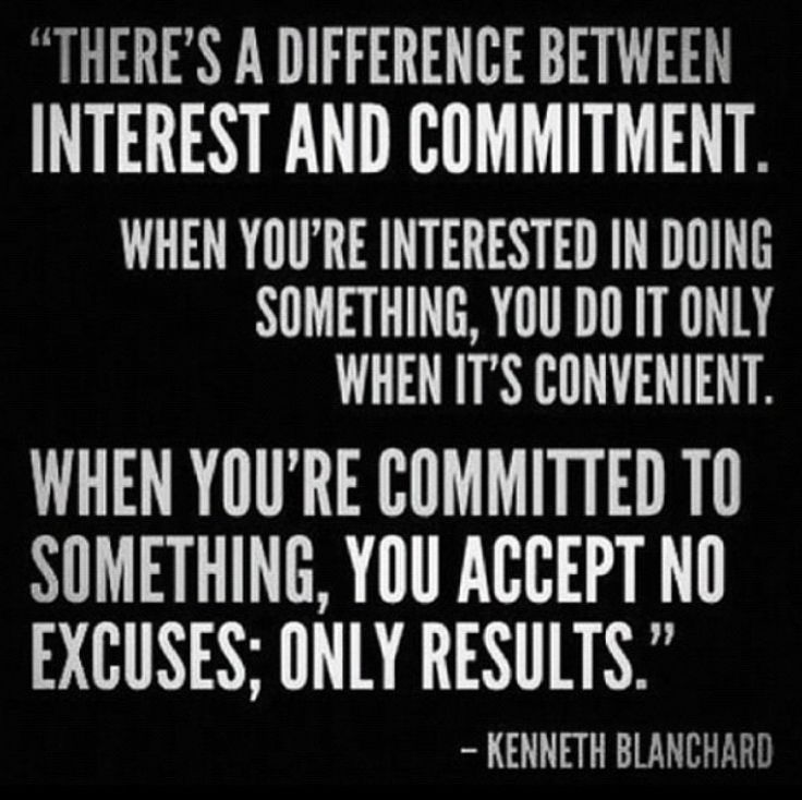 There's a difference between interest and commitment. When you're interested in doing something, you do it only when circumstance permit. When you're ... Kenneth Blanchard