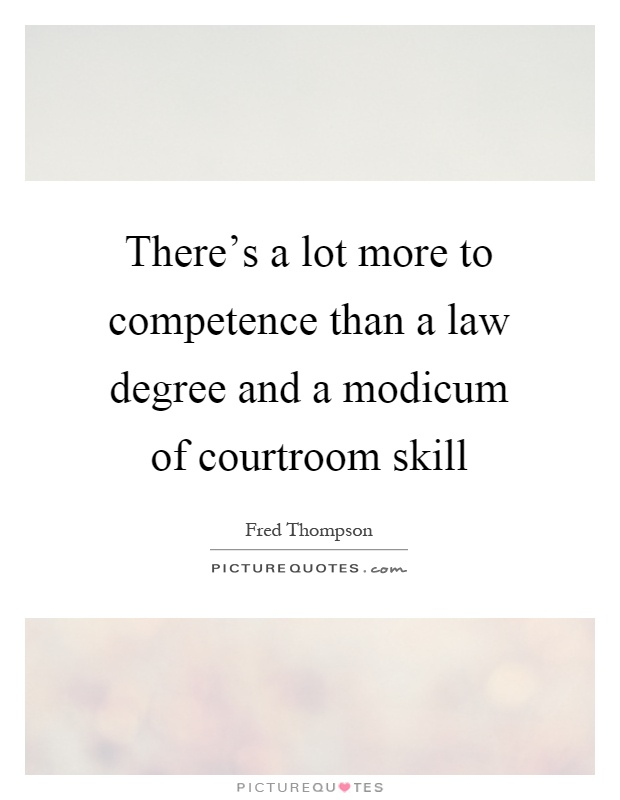 There's a lot more to competence than a law degree and a modicum of courtroom skill. Fred Thompson