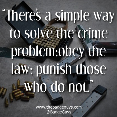 There's a simple way to solve the crime problem, obey the law; punish those who do not