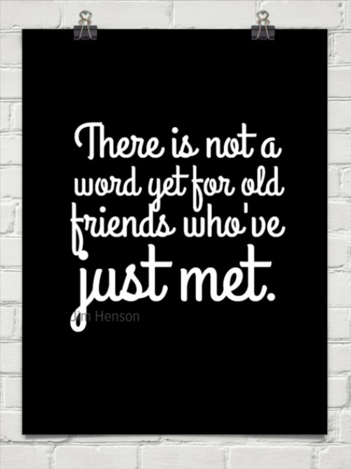 There's not a word yet for old friends who've just met. Jim Henson