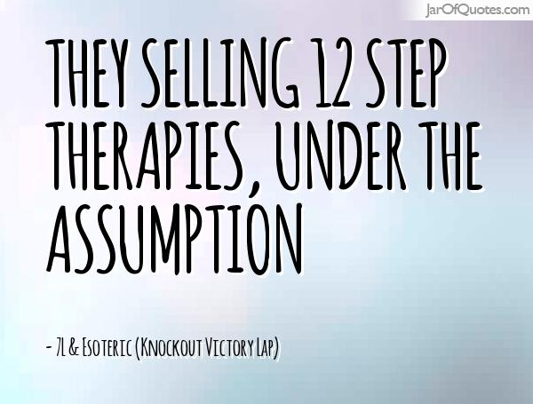 They selling 12 step therapies, under the assumption