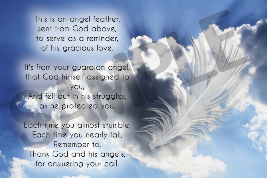 This is an angel feather,. Sent from God above,. To serve as a reminder. Of His gracious love. It's from your guardian angel,. That God Himself assigned to you...
