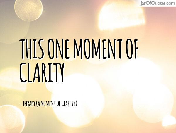 This one moment of clarity -Therapy (A Moment Of Clarity)