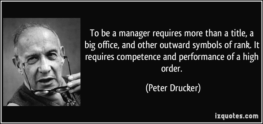 To be a manager requires more than a title, a big office, and other outward symbols of rank. It ... Peter Drucker