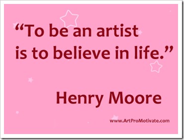 To be an artist is to believe in life. Henry Moore