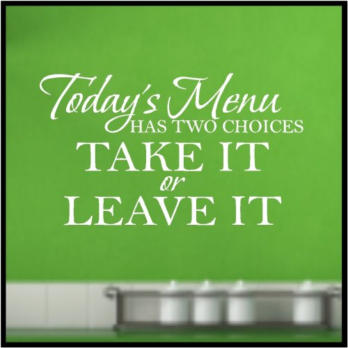 Today's menu has two choices take it or leave it.