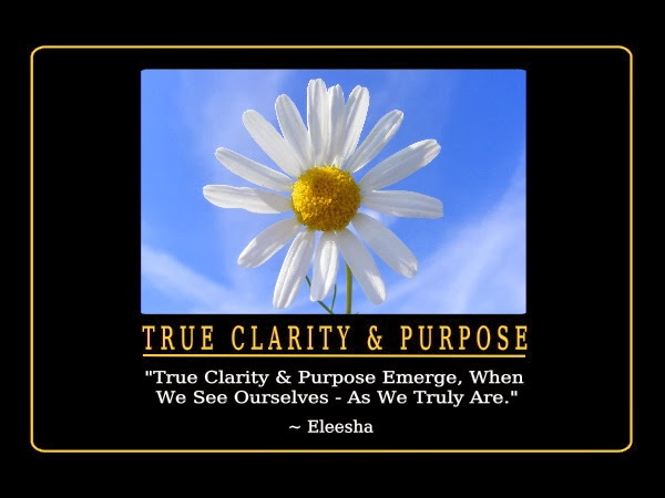 True Clarity & Purpose Emerge, When We See Ourselves – As We Truly. Eleesha