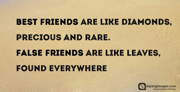True friends are like diamonds,Precious and rare,Fake friends are like autumn leaves,Found everywhere
