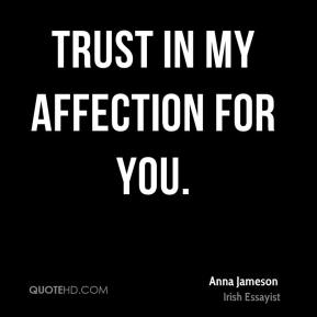 Trust in my affection for you. Anna Jameson