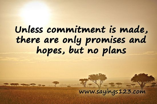 Unless commitment is made, there are only promises and hopes... but no plans