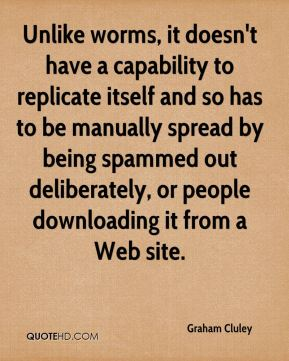 Unlike worms, it doesn't have a capability to replicate itself and so has to be manually spread by... Graham Cluley